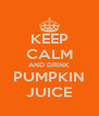 KEEP CALM AND DRINK PUMPKIN JUICE - Personalised Poster A4 size