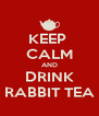 KEEP  CALM AND DRINK RABBIT TEA - Personalised Poster A4 size
