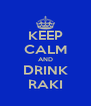 KEEP CALM AND DRINK RAKI - Personalised Poster A4 size