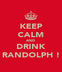 KEEP CALM AND DRINK RANDOLPH ! - Personalised Poster A4 size