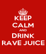 KEEP CALM AND DRINK RAVE JUICE - Personalised Poster A4 size