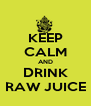 KEEP CALM AND DRINK RAW JUICE - Personalised Poster A4 size