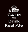 KEEP CALM AND Drink Real Ale - Personalised Poster A4 size