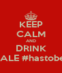 KEEP CALM AND DRINK REAL ALE #hastobedone - Personalised Poster A4 size
