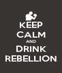 KEEP CALM AND DRINK REBELLION - Personalised Poster A4 size