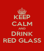 KEEP CALM AND DRINK RED GLASS - Personalised Poster A4 size