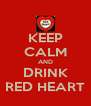 KEEP CALM AND DRINK RED HEART - Personalised Poster A4 size