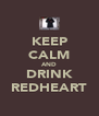KEEP CALM AND DRINK REDHEART - Personalised Poster A4 size