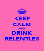 KEEP CALM AND DRINK RELENTLES - Personalised Poster A4 size