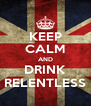 KEEP CALM AND DRINK RELENTLESS - Personalised Poster A4 size