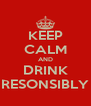 KEEP CALM AND DRINK RESONSIBLY - Personalised Poster A4 size