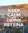KEEP CALM AND DRINK RETSINA - Personalised Poster A4 size