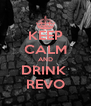 KEEP CALM AND DRINK  REVO - Personalised Poster A4 size