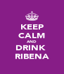 KEEP CALM AND DRINK  RIBENA - Personalised Poster A4 size