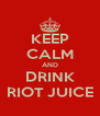 KEEP CALM AND DRINK RIOT JUICE - Personalised Poster A4 size