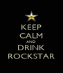 KEEP CALM AND DRINK ROCKSTAR - Personalised Poster A4 size