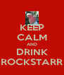KEEP CALM AND DRINK ROCKSTARR - Personalised Poster A4 size