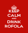 KEEP CALM AND DRINK ROFOLA - Personalised Poster A4 size