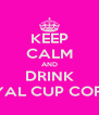 KEEP CALM AND DRINK ROYAL CUP COFFEE - Personalised Poster A4 size