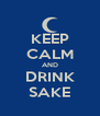 KEEP CALM AND DRINK SAKE - Personalised Poster A4 size