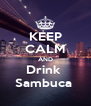 KEEP CALM AND Drink  Sambuca  - Personalised Poster A4 size