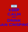 KEEP CALM AND DRINK SAN CRISPINO - Personalised Poster A4 size