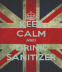 KEEP CALM AND DRINK SANITIZER - Personalised Poster A4 size