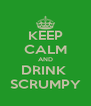 KEEP CALM AND DRINK  SCRUMPY - Personalised Poster A4 size