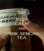 KEEP CALM AND DRINK SENCHA TEA - Personalised Poster A4 size