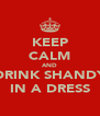 KEEP CALM AND DRINK SHANDY IN A DRESS - Personalised Poster A4 size