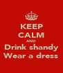 KEEP CALM AND Drink shandy Wear a dress - Personalised Poster A4 size