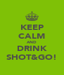 KEEP CALM AND DRINK SHOT&GO! - Personalised Poster A4 size