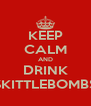 KEEP CALM AND DRINK SKITTLEBOMBS - Personalised Poster A4 size