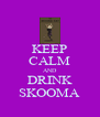 KEEP CALM AND DRINK SKOOMA - Personalised Poster A4 size
