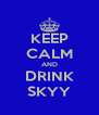 KEEP CALM AND DRINK SKYY - Personalised Poster A4 size
