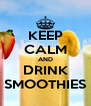 KEEP CALM AND DRINK SMOOTHIES - Personalised Poster A4 size