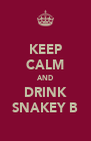 KEEP CALM AND DRINK SNAKEY B - Personalised Poster A4 size
