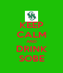 KEEP CALM AND DRINK SOBE - Personalised Poster A4 size