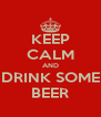 KEEP CALM AND DRINK SOME BEER - Personalised Poster A4 size