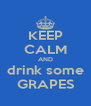 KEEP CALM AND drink some GRAPES - Personalised Poster A4 size