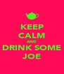 KEEP CALM AND DRINK SOME JOE - Personalised Poster A4 size