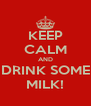 KEEP CALM AND DRINK SOME MILK! - Personalised Poster A4 size