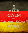 KEEP CALM AND DRINK SOME MORE - Personalised Poster A4 size