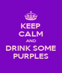 KEEP CALM AND DRINK SOME PURPLES - Personalised Poster A4 size