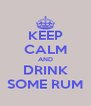 KEEP CALM AND DRINK SOME RUM - Personalised Poster A4 size