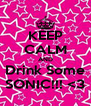 KEEP CALM AND Drink Some SONIC!!! <3 - Personalised Poster A4 size