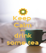Keep  Calm and drink some tea - Personalised Poster A4 size