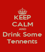 KEEP CALM AND Drink Some Tennents - Personalised Poster A4 size