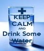 KEEP CALM AND Drink Some Water - Personalised Poster A4 size