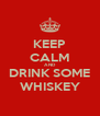 KEEP CALM AND DRINK SOME WHISKEY - Personalised Poster A4 size